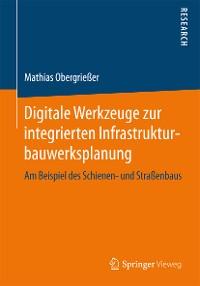 Cover Digitale Werkzeuge zur integrierten Infrastrukturbauwerksplanung