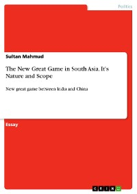 Cover The New Great Game in South Asia. It's Nature and Scope