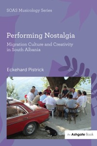 Cover Performing Nostalgia: Migration Culture and Creativity in South Albania