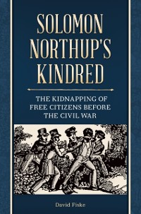 Cover Solomon Northup's Kindred: The Kidnapping of Free Citizens before the Civil War