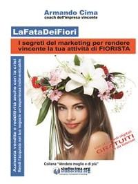 Cover LaFataDeiFiori - I segreti del marketing per rendere vincente la tua attività di FIORISTA