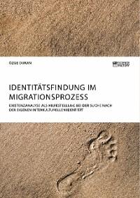 Cover Identitätsfindung im Migrationsprozess. Existenzanalyse als Hilfestellung bei der Suche nach der eigenen interkulturellen Identität
