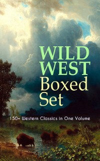 Cover WILD WEST Boxed Set: 150+ Western Classics in One Volume