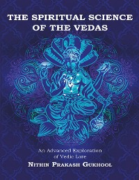 Cover The Spiritual Science of the Vedas: An Advanced Exploration of Vedic Lore