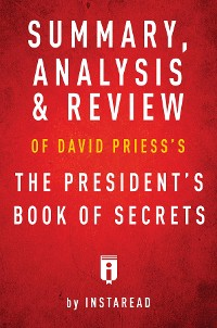 Cover Summary, Analysis & Review of David Priess's The President's Book of Secrets by Instaread