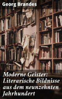 Cover Moderne Geister: Literarische Bildnisse aus dem neunzehnten Jahrhundert