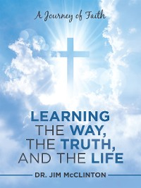 Cover Learning the Way, the Truth, and the Life
