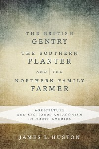 Cover The British Gentry, the Southern Planter, and the Northern Family Farmer