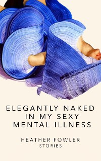 Cover Elegantly Naked in My Sexy Mental Illness