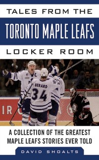 Cover Tales from the Toronto Maple Leafs Locker Room