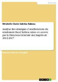Cover Analyse des stratégies d'améliorations du rendement fiscal haïtien mises en oeuvre par la Direction Générale des Impôts de 2012-2017