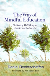 Cover The Way of Mindful Education: Cultivating Well-Being in Teachers and Students