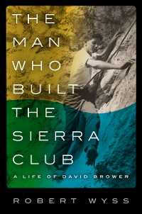 Cover The Man Who Built the Sierra Club