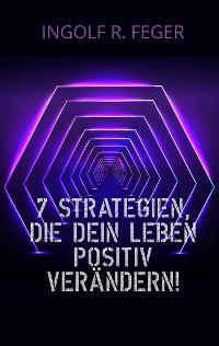 Cover 7 Strategien, die dein Leben positiv verändern!