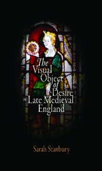 Cover The Visual Object of Desire in Late Medieval England