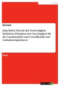 Cover John Rawls Theorie der Gerechtigkeit. Definition, Prinzipien der Gerechtigkeit für die Grundstruktur einer Gesellschaft und Gedankenexperiment