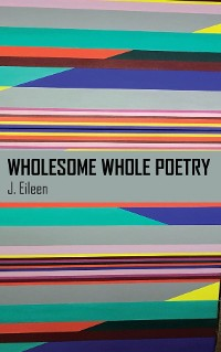 Cover Wholesome Whole Poetry
