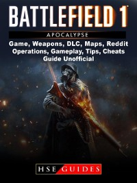 Cover Battlefield 1 Turning Tides Game, Maps, DLC, Weapons, Gameplay, Tips, Strategies, Cheats, Guide Unofficial