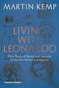 Cover Living with Leonardo: Fifty Years of Sanity and Insanity in the Art World and Beyond