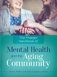 Cover The Praeger Handbook of Mental Health and the Aging Community