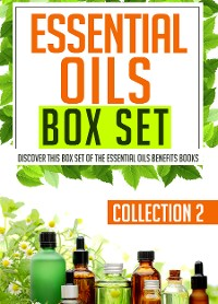 Cover Essential Oils Box Set Collection 2: Discover This Box Set Of The Essential Oils Benefits Books