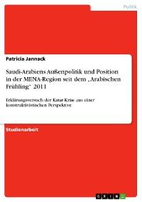 """Cover Saudi-Arabiens Außenpolitik und Position in der MENA-Region seit dem """"Arabischen Frühling"""" 2011"""