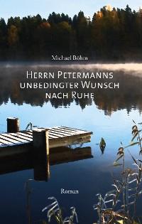 Cover Herrn Petermanns unbedingter Wunsch nach Ruhe