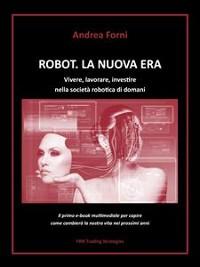 Cover Robot. La nuova era. Vivere, lavorare, investire nella società robotica di domani