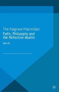 Cover Faith, Philosophy and the Reflective Muslim