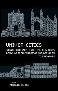 Cover Univer-cities: Strategic Implications For Asia - Readings From Cambridge And Berkeley To Singapore