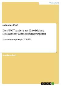 Cover Die SWOT-Analyse zur Entwicklung strategischer Entscheidungsoptionen