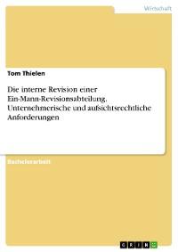 Cover Die interne Revision einer Ein-Mann-Revisionsabteilung. Unternehmerische und aufsichtsrechtliche Anforderungen