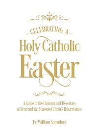 Cover Celebrating a Holy Catholic Easter
