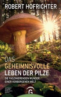 Cover Das geheimnisvolle Leben der Pilze