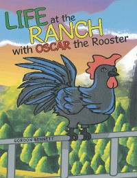 Cover Life at the Ranch 	 with Oscar the Rooster