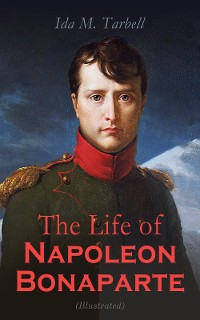 Cover The Life of Napoleon Bonaparte (Illustrated)