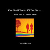 Cover What Would You Say If I Told You . . .: Lesbian Songs to a Married Woman