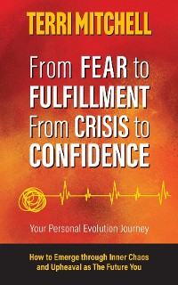 Cover From Fear to Fulfillment. From Crisis to Confidence.