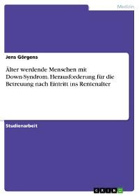 Cover Älter werdende Menschen mit Down-Syndrom. Herausforderung für die Betreuung nach Eintritt ins Rentenalter
