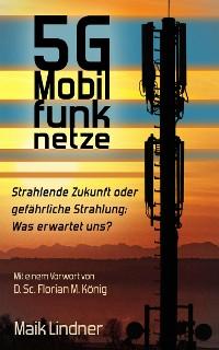 Cover 5G Mobilfunknetze: Strahlende Zukunft oder gefährliche Strahlung; Was erwartet uns?