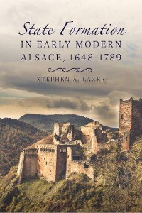Cover State Formation in Early Modern Alsace, 1648-1789