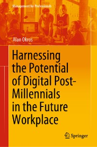 Cover Harnessing the Potential of Digital Post-Millennials in the Future Workplace