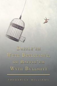 Cover Dazzle'em Wyth Bryllyance, or Baffle'em Wyth Bullshyt