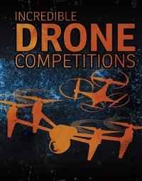 Cover Incredible Drone Competitions