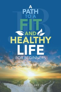 Cover A Path to a Fit and Healthy Life for Beginners