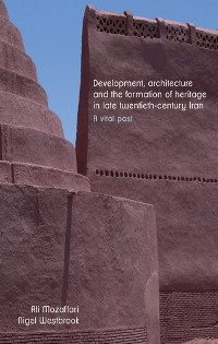 Cover Development, architecture, and the formation of heritage in late twentieth-century Iran