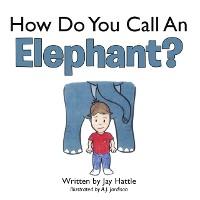 Cover How Do You Call an Elephant?