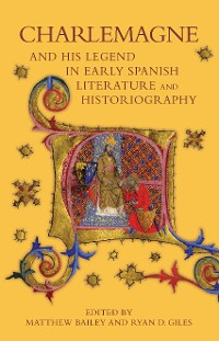 Cover Charlemagne and his Legend in Early Spanish Literature and Historiography