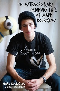 Cover The Extraordinary Ordinary Life of Mark Rodriguez