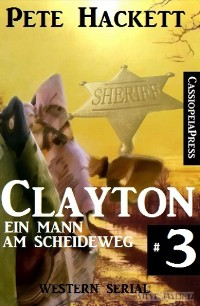 Cover Clayton - Ein Mann am Scheideweg, Band 3 (Western Serial)